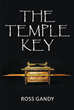"Author Ross Gandy's newly released ""The Temple Key"" is the thrilling tale of an unlikely hero called upon to return history's greatest treasure to its rightful home"