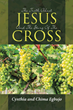 "Cynthia and Chima Egbujo's newly released ""The Truth About Jesus And The Story Of The Cross"" is a riveting book that explains the true meaning of the Holy Cross."