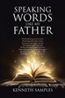 "Kenneth Samples' newly released ""Speaking Words Like My Father"" is a captivating anthology of one-liners that tells one of God's perfect instructions"