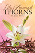 "Dr. Joan Miller's newly released ""Lily Amongst Thorns"" is a touching memoir of moments that paint the magnificence of life amid its storms."