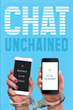 "Author C.A. Gadsden's New Book ""Chat Unchained: A Wireless Love Story"" Is a Thought-Provoking Tale Centered On and the Search for Connection in the Modern World"