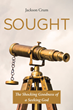 "Jackson Crum's newly released book ""Sought"" invites you to understand that God is not only knowable, but He's been pursuing you the whole time"