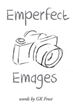 "Author GK Frost's new book ""Emperfect Emages"" is a collection of parables illustrating timeless precepts of faith in both compelling classic and modern contexts."