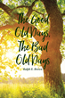 "Ralph E. Brown's newly released ""The Good Old Days, The Bad Old Days"" is a soul-refreshing account written to glorify God, and reveal His divine love to all."
