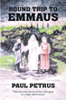 "Paul Petrus's newly released ""Round Trip to Emmaus"" is a masterful story that introduces the women of the past centuries who believed they were freed by Christ"