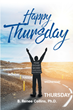 "B. Renee Collins, Ph.D.'s newly released ""Happy Thursday"" is a potent devotional that invigorates the soul with the fortuitous love of the Lord."