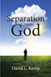 "David L. Kemp's newly released ""Separation From God"" is a brilliant manuscript that circles around God's laws and instructions and how man veers against them"