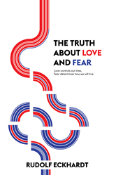 Unique Self-Improvement Book 'The Truth About Love and Fear: Love Controls Our Lives, Fear Determines How We Will Live It' Presents New and Radical Ideas