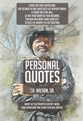 "Author T.H. Wilson, Sr.'s new book ""Personal Quotes"" is a collection of over a thousand mottos, advice, and maxims gleaned over a long and eventful life"