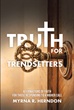 "Myrna R. Herndon's newly released ""Truth for Trendsetters"" is an illuminating exploration into the transformative Christian truths of God's Word."