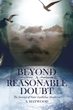 "A. Haywood's newly released ""Beyond a Reasonable Doubt"" is a complex character-driven story of a woman and her passion of becoming a Christian."