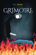 "R. J. Knight's newly released ""Grimoire"" is an electrifying tale of a team of extraordinary students in a battle against darkness"