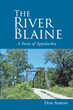 "Don Adkins's newly released ""The River Blaine: A Story of Appalachia"" is a tremendous love story unfolding along the struggles of 1950s poverty and dangers."