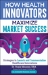 "Discover the Best Strategies for Launching and Commercializing Healthcare Innovations with Dr. Roxie Mooney's New Book: ""How Health Innovators Maximize Market Success"""