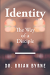 "Dr. Brian Byrne's newly released ""Identity: The Way of a Disciple"" explains the definition of true discipleship in the Christian setting"