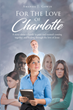 "Amanda J Gowin's newly released ""For The Love of Charlotte"" is a resounding novel of a woman and her family's love for each other during times of struggle"