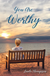 "Author Linda Thompson's newly released ""You Are Worthy: A Journey From Despair to Hope"" is a moving tale of hope and faith in the face of life's greatest trials"