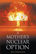 "Author Kent Greenfelder's new book ""A Mother's Nuclear Option"" is a gritty tale exploring the lengths to which a manipulative woman will go to achieve her mercenary ends."