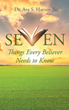 "Dr. Ava S. Harvey Sr.'s newly released ""Seven Things Every Believer Needs to Know"" is an important manuscript that gives one the necessary spiritual direction"