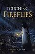 "Althea S. Palmer's newly released ""Touching Fireflies"" shares a deeply-uplifting collection of words that breathes hope, love, faith, and clarity"