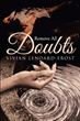 "Author Vivian Lenoard-Frost's newly released ""Remove All Doubts"" is an erudite and perceptive book about having faith in God's plan"