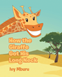 "Ivy Mburu's newly released ""How the Giraffe Got His Long Neck"" is an amusing fiction that tells how giraffes' very long necks grew"