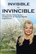 "Dawn D. Milson's newly released ""Invisible to Invincible"" is an inspiring true story of a woman who survived domestic violence and now is a powerful voice for victims"