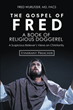 "Fred Wurlitzer, MD, FACS's newly released ""The Gospel of Fred"" is an insightful manuscript that brings answers to Christianity's unresolved questions"