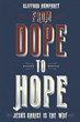 "Author Clifford Humphrey's New Book ""From Dope to Hope"" Is a Deeply Personal Memoir of His Journey from Drug Seller, User, and Robber To a Born-Again Christian Soldier"