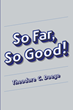"""Author Theodore C. Doege's new book """"So Far, So Good!"""" is a detailed family history and autobiography of an eventful and well-lived personal and professional life"""