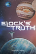 "Author Frank M. Panek's New Book ""Elock's Truth"" Is a Riveting Futuristic Fantasy Exploring the Universal Conflict Between Science and Religion"