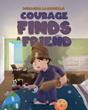 """Miranda Lasorella's newly released """"Courage Finds A Friend"""" is a delightful children's book about a courageous boy and the mysterious sound in his room."""