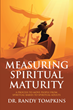 "Randy Tompkins's newly released ""Measuring Spiritual Maturity"" serves as a fundamental tool to see the spiritual growth of members of the congregation"