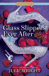 Glass Slippers, Ever After and Me - Proper Romance® novel