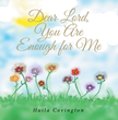 "Huila Covington's newly released ""Dear Lord, You Are Enough for Me"" is an opus filled with heartwarming perspectives for the spirit's illumination"