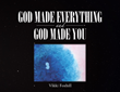 "Vikki Foxhill's newly released ""God made Everything and God made You"" is a creatively made book that glorifies God and His beautiful gift of life"