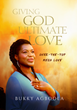 Bukky Agboola, author of I Made it Through, and famous gospel singer, has just released a second book called Giving God Ultimate Love: Over-the-Top Mega Love