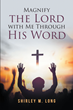 "Shirley M. Long's newly released ""Magnify the Lord with Me Through His Word"" is a stirring book with the Words of God that helps the readers build a strong faith above"