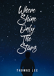 "Thomas Lee's newly released ""Where Shine Only the Stars"" is a compelling book that explains the way of Jesus Christ in saving those people who need help."
