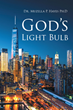 "Dr. Muzella P. Hayes Ph.D's newly released ""God's Light Bulb"" is a brilliant discussion that illuminates one of God's guiding light"