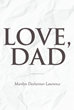 "Marilyn Dexheimer Lawrence's newly released ""Love, Dad"" is a riveting handbook that shows how genuine a father's love is"