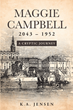 "K.A. Jensen's newly released ""Maggie Campbell 2043–1952: A Cryptic Journey"" tells the story of discovery, as a woman seeks to unravel the mystery of her unknown past."