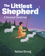 "Nathan Strong's newly released ""The Littlest Shepherd"" is a soul-refreshing book that allows the readers to know more about Jesus and His unending love for everyone."