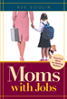 "Rue Doolin's Book ""Moms With Jobs: Practical Ideas For Working Mothers"" Is A Collection of Simple, Proven Techniques Designed to Enable Women to Excel In The Workplace"