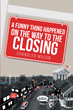 "Chandler Mason's new book ""A Funny Thing Happened on the Way to the Closing"" is an illuminating discussion of 123 ways real estate transaction can fail before completion."