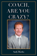 "Author Andy Hawks's new book ""Coach, Are You Crazy?"" is an autobiographical reflection on the life and career of a devoted North Carolina high school mentor and coach"