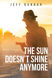 "Author Jeff Dunbar's new book ""The Sun Doesn't Shine Anymore"" is an action-packed tale of murder, shattered lives, and revenge in a small Kansas town."
