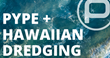 Hawaiian Dredging Construction Company, a top ENR and Honolulu's largest full-service general contractor teams up with Pype