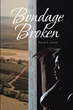 "David L Lewis's Newly Released ""Bondage Broken"" Is a Heart-Touching Story that Will Take the Readers Back to a Time Before and During the Civil War in America"