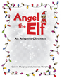 "Calvin Murphy and Jessica Murphy's Newly Released ""Angel the Elf"" Is a Wonderful Adoptive Journey of Calvin that Carries Joy and Hope in a Not-so-Perfect Youth"